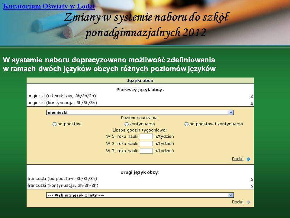 Zmiany w systemie naboru do szkół ponadgimnazjalnych 2012 Kuratorium Oświaty w Łodzi W systemie naboru doprecyzowano możliwość zdefiniowania w ramach