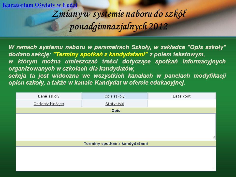 Zmiany w systemie naboru do szkół ponadgimnazjalnych 2012 Kuratorium Oświaty w Łodzi W ramach systemu naboru w parametrach Szkoły, w zakładce