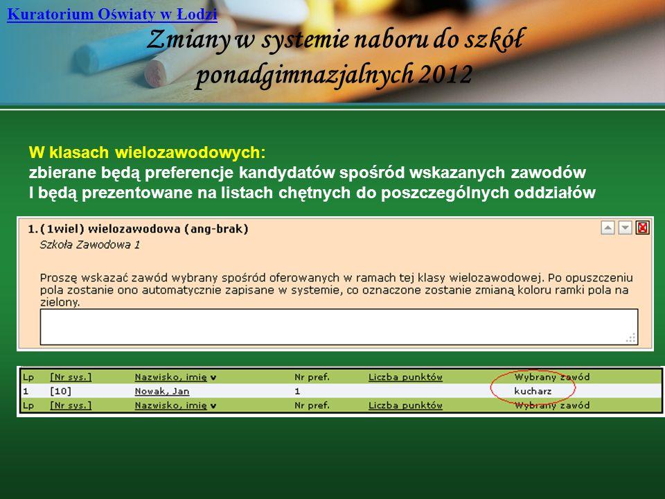 Zmiany w systemie naboru do szkół ponadgimnazjalnych 2012 Kuratorium Oświaty w Łodzi W klasach wielozawodowych: zbierane będą preferencje kandydatów s