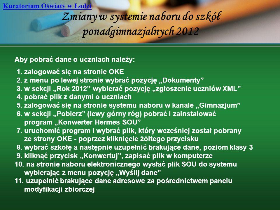 Zmiany w systemie naboru do szkół ponadgimnazjalnych 2012 Kuratorium Oświaty w Łodzi Aby pobrać dane o uczniach należy: 1. zalogować się na stronie OK