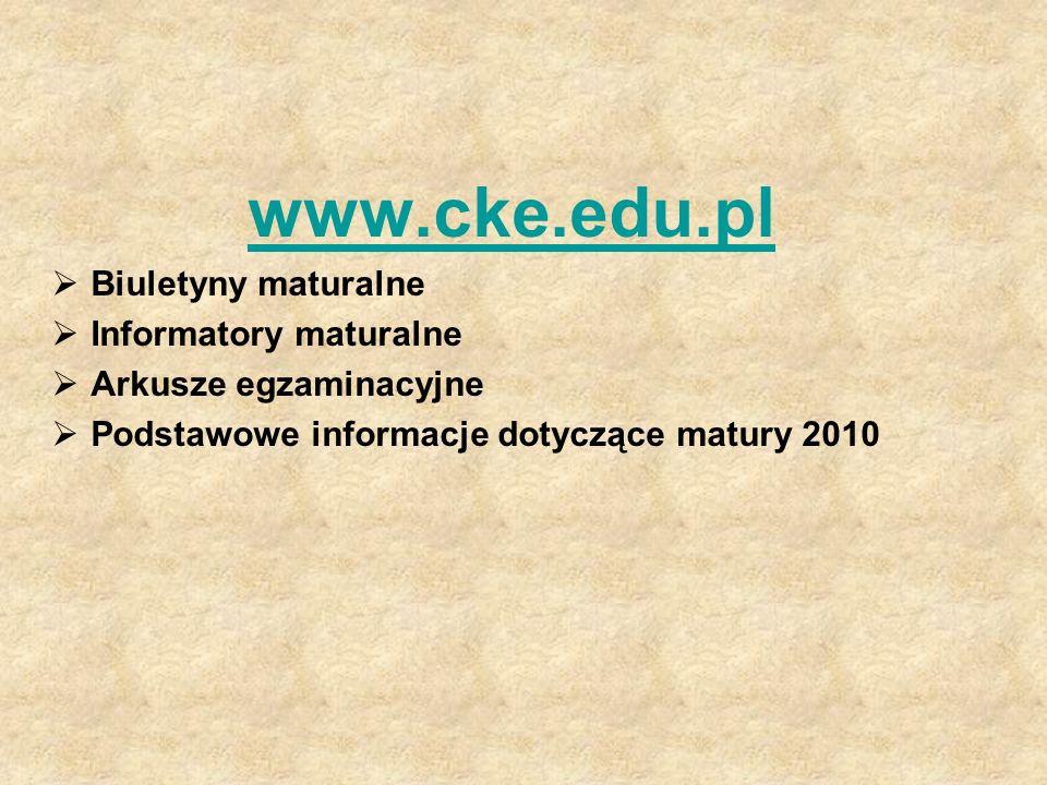 www.cke.edu.pl Biuletyny maturalne Informatory maturalne Arkusze egzaminacyjne Podstawowe informacje dotyczące matury 2010