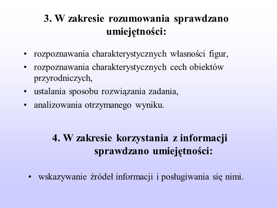 3. W zakresie rozumowania sprawdzano umiejętności: rozpoznawania charakterystycznych własności figur, rozpoznawania charakterystycznych cech obiektów