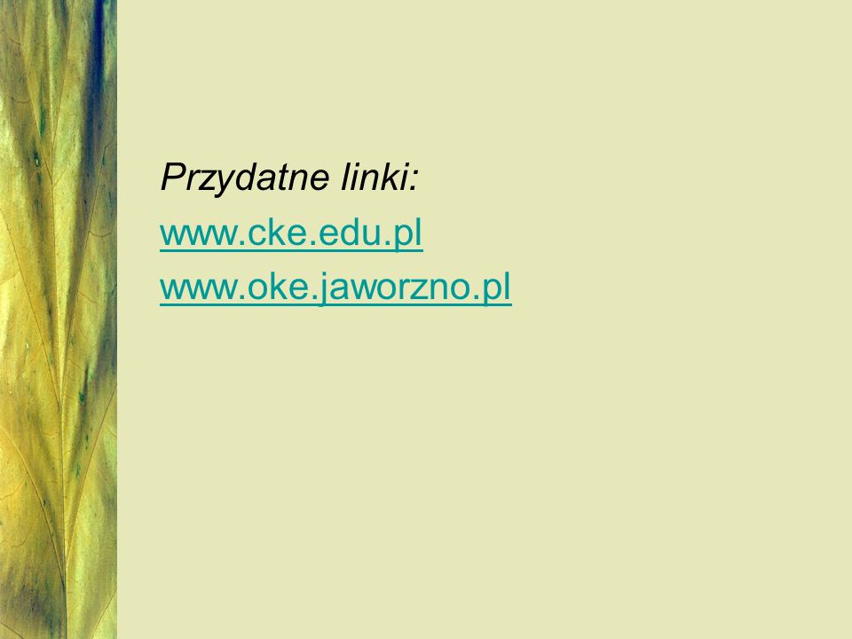 Przydatne linki: www.cke.edu.pl www.oke.jaworzno.pl