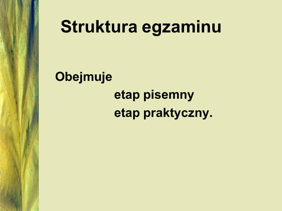 Struktura egzaminu Obejmuje etap pisemny etap praktyczny.