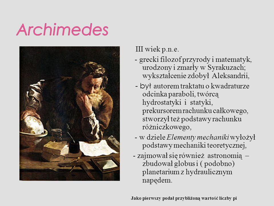 III wiek p.n.e. - grecki filozof przyrody i matematyk, urodzony i zmarły w Syrakuzach; wykształcenie zdobył Aleksandrii, - był autorem traktatu o kwad