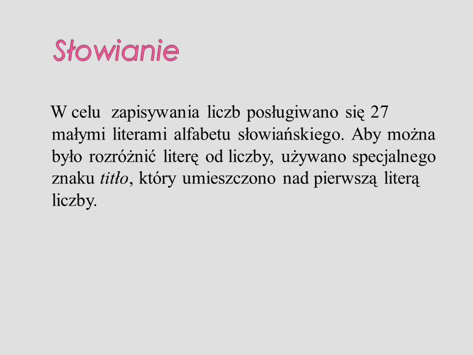 W celu zapisywania liczb posługiwano się 27 małymi literami alfabetu słowiańskiego. Aby można było rozróżnić literę od liczby, używano specjalnego zna