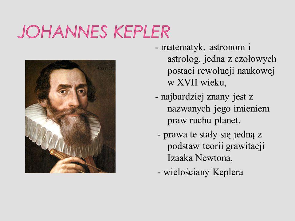 - matematyk, astronom i astrolog, jedna z czołowych postaci rewolucji naukowej w XVII wieku, - najbardziej znany jest z nazwanych jego imieniem praw r