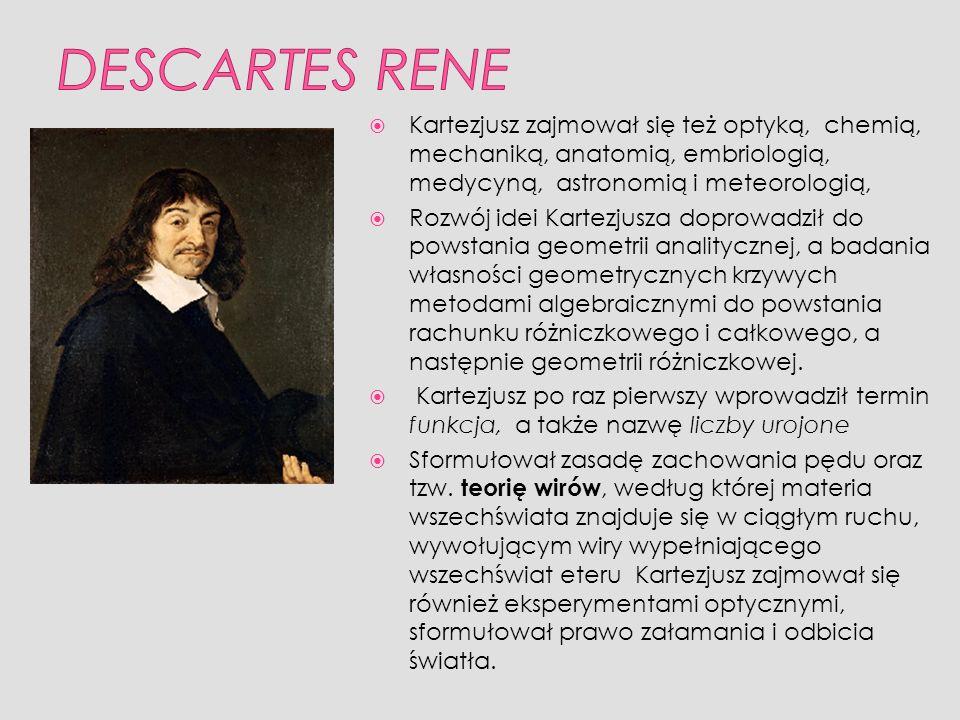 Kartezjusz zajmował się też optyką, chemią, mechaniką, anatomią, embriologią, medycyną, astronomią i meteorologią, Rozwój idei Kartezjusza doprowadził