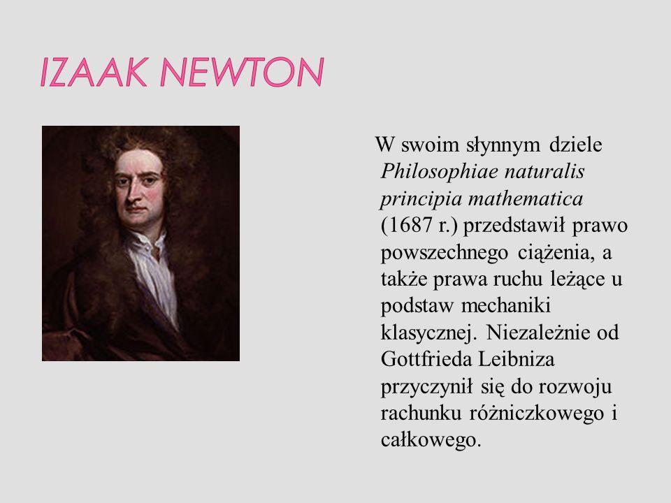W swoim słynnym dziele Philosophiae naturalis principia mathematica (1687 r.) przedstawił prawo powszechnego ciążenia, a także prawa ruchu leżące u po
