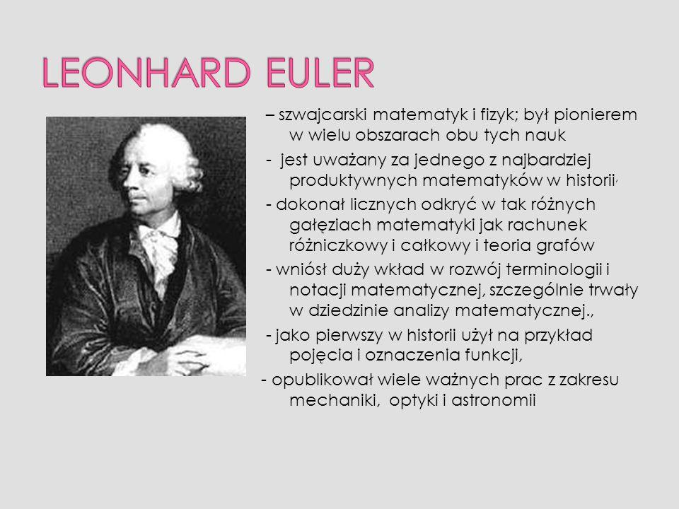 – szwajcarski matematyk i fizyk; był pionierem w wielu obszarach obu tych nauk - jest uważany za jednego z najbardziej produktywnych matematyków w his