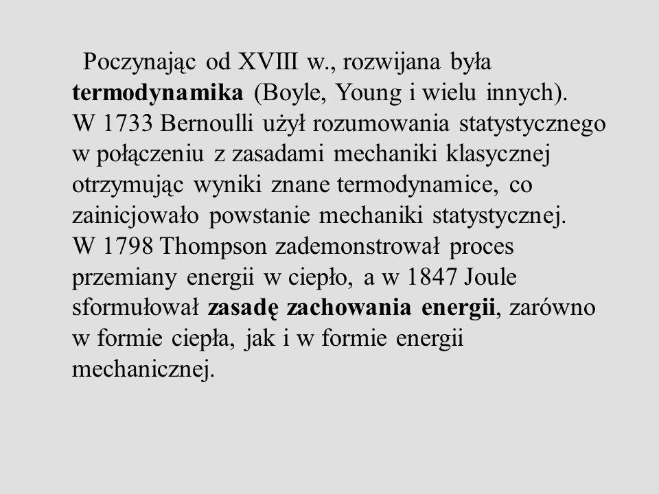 Poczynając od XVIII w., rozwijana była termodynamika (Boyle, Young i wielu innych). W 1733 Bernoulli użył rozumowania statystycznego w połączeniu z za