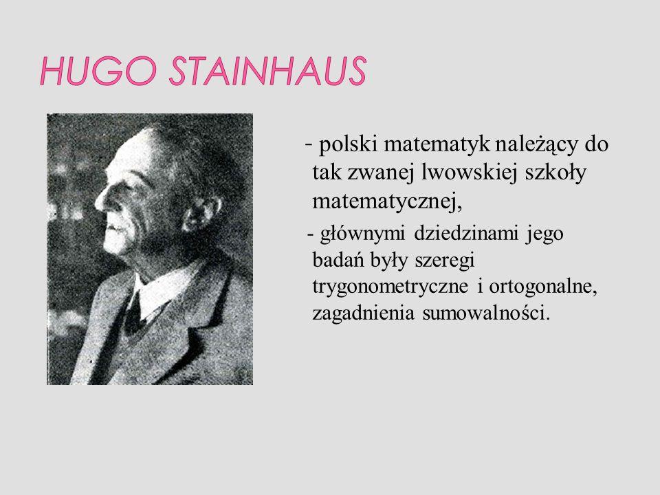 - polski matematyk należący do tak zwanej lwowskiej szkoły matematycznej, - głównymi dziedzinami jego badań były szeregi trygonometryczne i ortogonaln