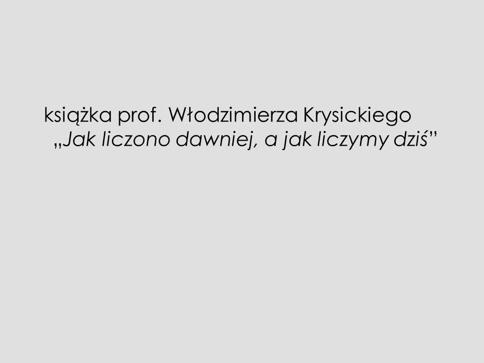 książka prof. Włodzimierza KrysickiegoJak liczono dawniej, a jak liczymy dziś
