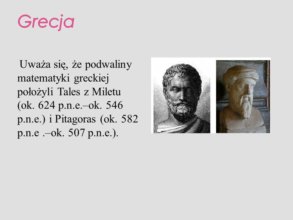 Uważa się, że podwaliny matematyki greckiej położyli Tales z Miletu (ok. 624 p.n.e.–ok. 546 p.n.e.) i Pitagoras (ok. 582 p.n.e.–ok. 507 p.n.e.).