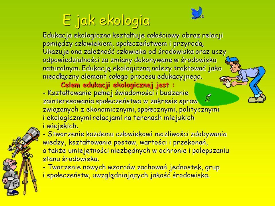 Edukacja ekologiczna kształtuje całościowy obraz relacji pomiędzy człowiekiem, społeczeństwem i przyrodą. Ukazuje ona zależność człowieka od środowisk