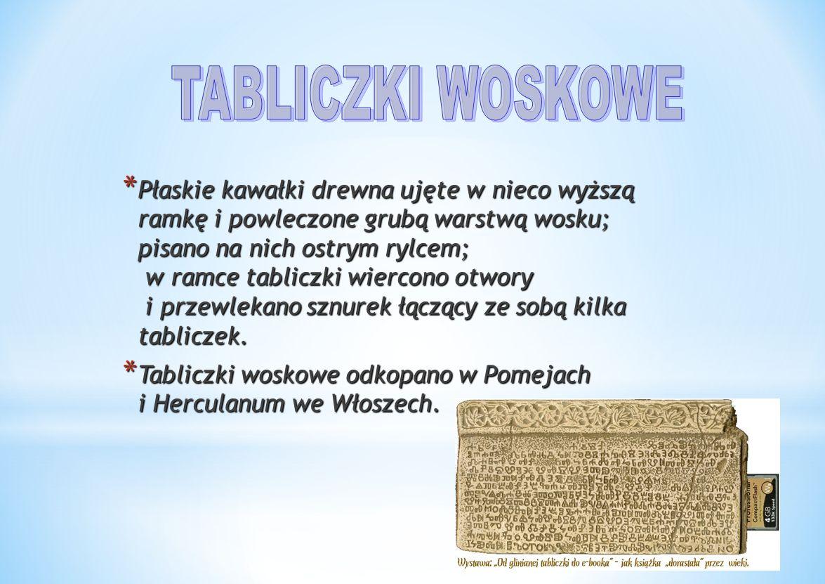 * Płaskie kawałki drewna ujęte w nieco wyższą ramkę i powleczone grubą warstwą wosku; pisano na nich ostrym rylcem; w ramce tabliczki wiercono otwory i przewlekano sznurek łączący ze sobą kilka tabliczek.
