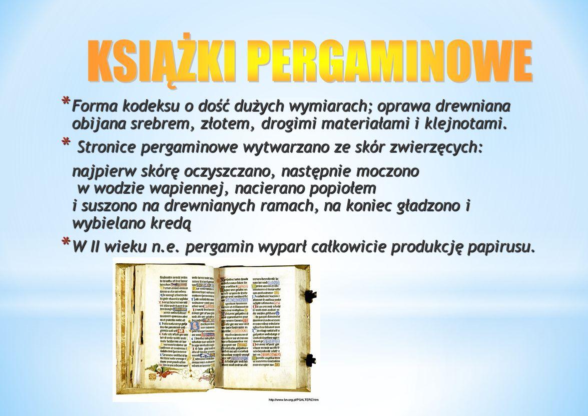 * Forma kodeksu o dość dużych wymiarach; oprawa drewniana obijana srebrem, złotem, drogimi materiałami i klejnotami.