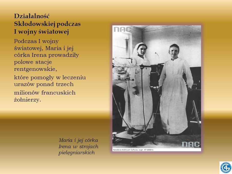 Działalność Skłodowskiej podczas I wojny światowej Podczas I wojny światowej, Maria i jej córka Irena prowadziły polowe stacje rentgenowskie, które po