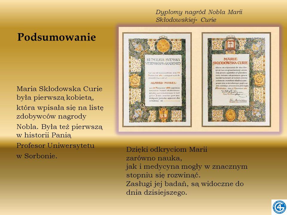 Podsumowanie Maria Skłodowska Curie była pierwszą kobietą, która wpisała się na listę zdobywców nagrody Nobla. Była też pierwszą w historii Panią Prof