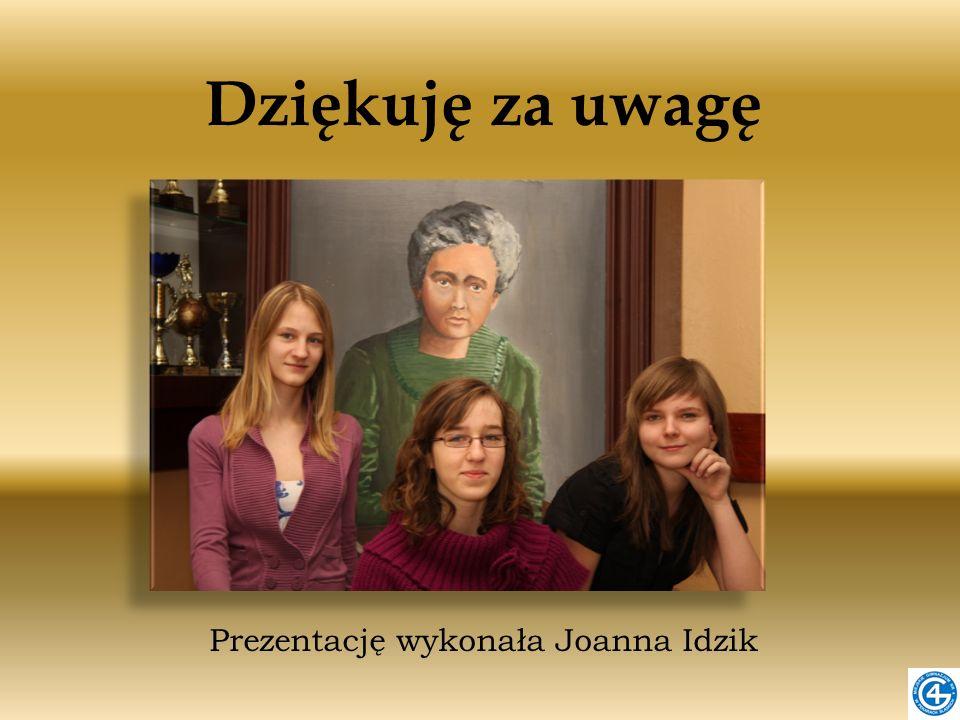 Dziękuję za uwagę Prezentację wykonała Joanna Idzik