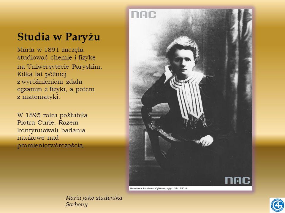 Studia w Paryżu Maria w 1891 zaczęła studiować chemię i fizykę na Uniwersytecie Paryskim. Kilka lat później z wyróżnieniem zdała egzamin z fizyki, a p