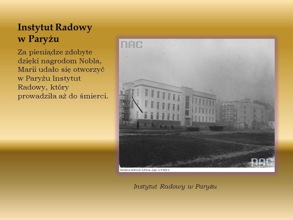 Instytut Radowy w Paryżu Za pieniądze zdobyte dzięki nagrodom Nobla, Marii udało się otworzyć w Paryżu Instytut Radowy, który prowadziła aż do śmierci