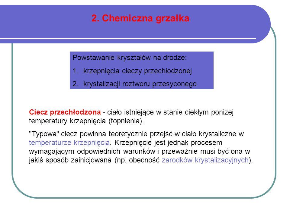 2. Chemiczna grzałka Ciecz przechłodzona - ciało istniejące w stanie ciekłym poniżej temperatury krzepnięcia (topnienia).