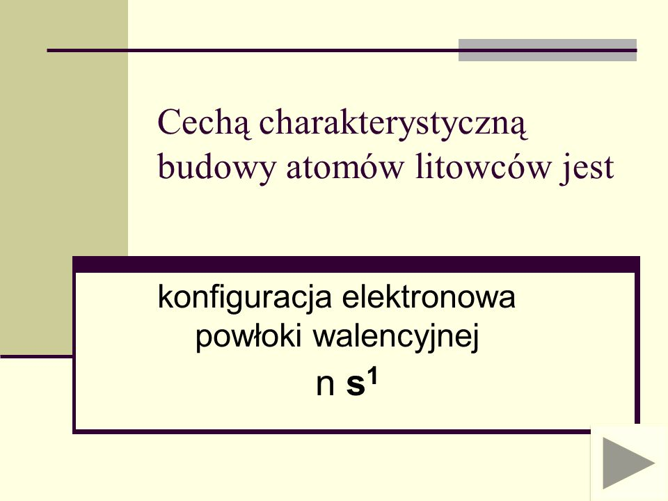 Cechą charakterystyczną budowy atomów litowców jest konfiguracja elektronowa powłoki walencyjnej n s 1