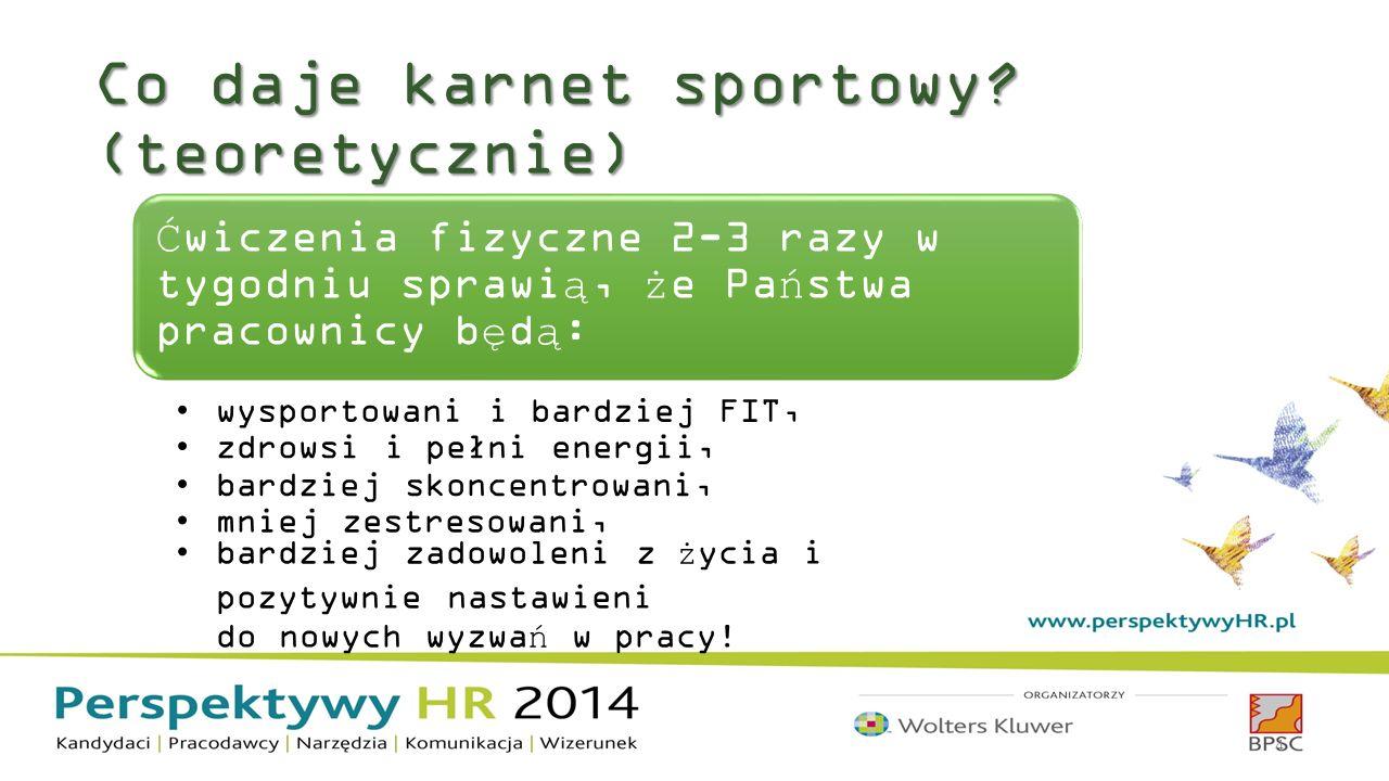 Co daje karnet sportowy? (teoretycznie) 4 Ćwiczenia fizyczne 2-3 razy w tygodniu sprawią, że Państwa pracownicy będą: wysportowani i bardziej FIT, zdr