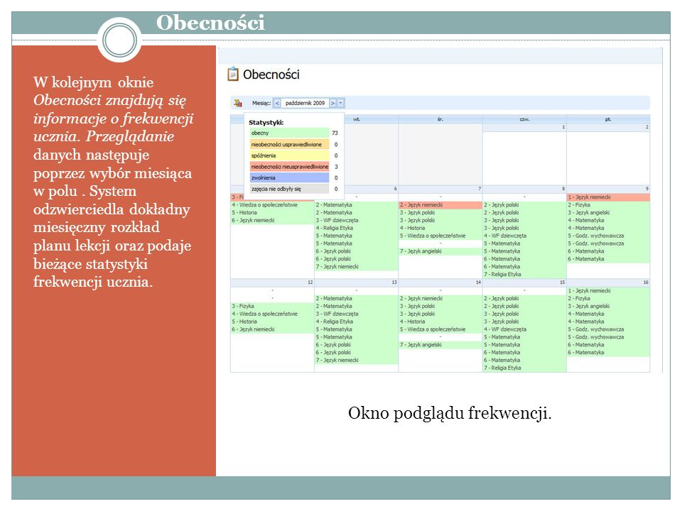 W kolejnym oknie Obecności znajdują się informacje o frekwencji ucznia. Przeglądanie danych następuje poprzez wybór miesiąca w polu. System odzwiercie