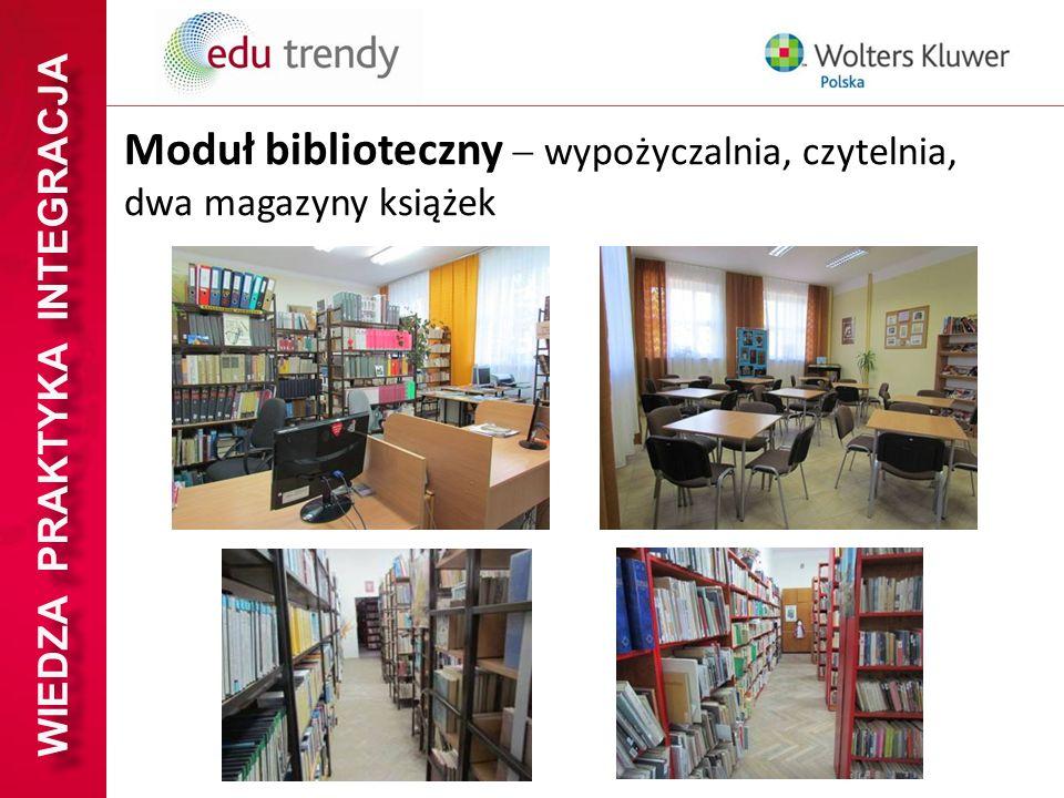 WIEDZA PRAKTYKA INTEGRACJA Moduł biblioteczny wypożyczalnia, czytelnia, dwa magazyny książek