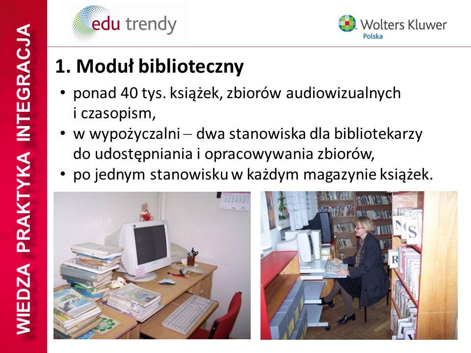 WIEDZA PRAKTYKA INTEGRACJA 1. Moduł biblioteczny ponad 40 tys. książek, zbiorów audiowizualnych i czasopism, w wypożyczalni dwa stanowiska dla bibliot