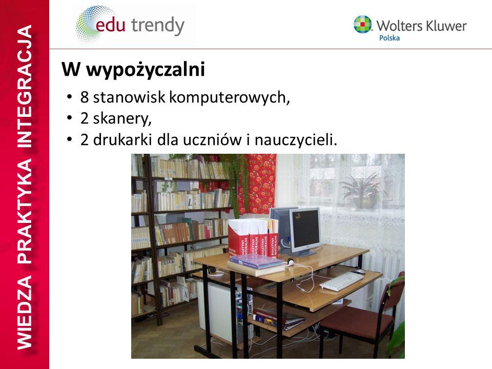 WIEDZA PRAKTYKA INTEGRACJA W wypożyczalni 8 stanowisk komputerowych, 2 skanery, 2 drukarki dla uczniów i nauczycieli.
