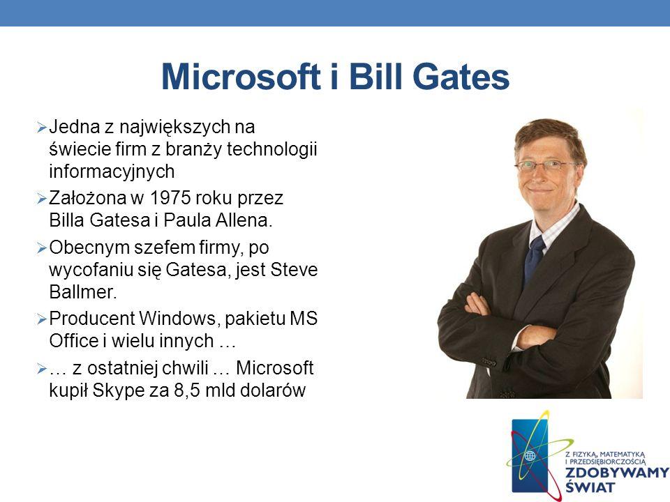 Microsoft i Bill Gates Jedna z największych na świecie firm z branży technologii informacyjnych Założona w 1975 roku przez Billa Gatesa i Paula Allena.