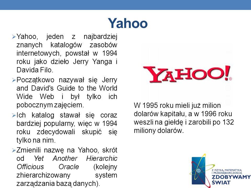 Yahoo Yahoo, jeden z najbardziej znanych katalogów zasobów internetowych, powstał w 1994 roku jako dzieło Jerry Yanga i Davida Filo.