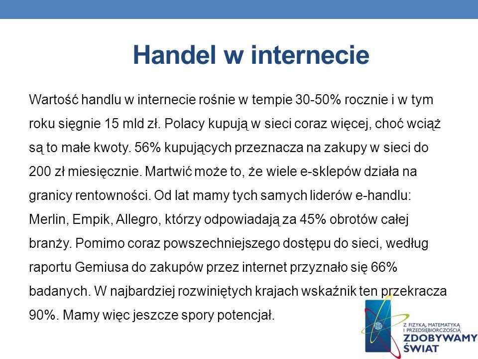 Handel w internecie Wartość handlu w internecie rośnie w tempie 30-50% rocznie i w tym roku sięgnie 15 mld zł.
