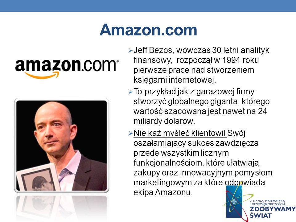 Amazon.com Jeff Bezos, wówczas 30 letni analityk finansowy, rozpoczął w 1994 roku pierwsze prace nad stworzeniem księgarni internetowej.