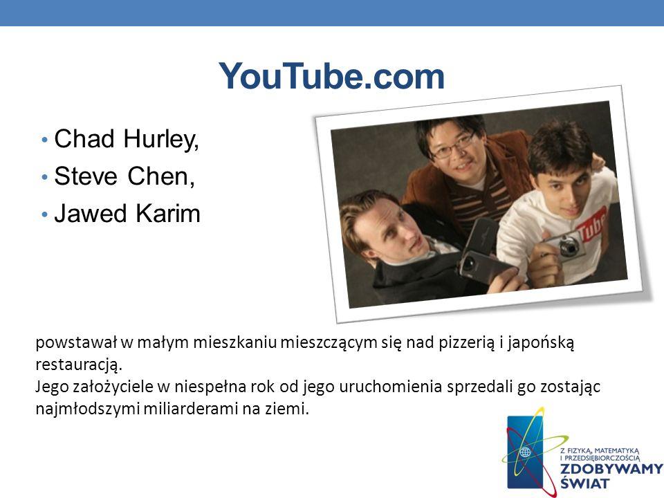 YouTube.com Chad Hurley, Steve Chen, Jawed Karim powstawał w małym mieszkaniu mieszczącym się nad pizzerią i japońską restauracją.