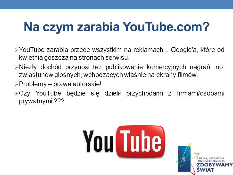 Na czym zarabia YouTube.com.YouTube zarabia przede wszystkim na reklamach...