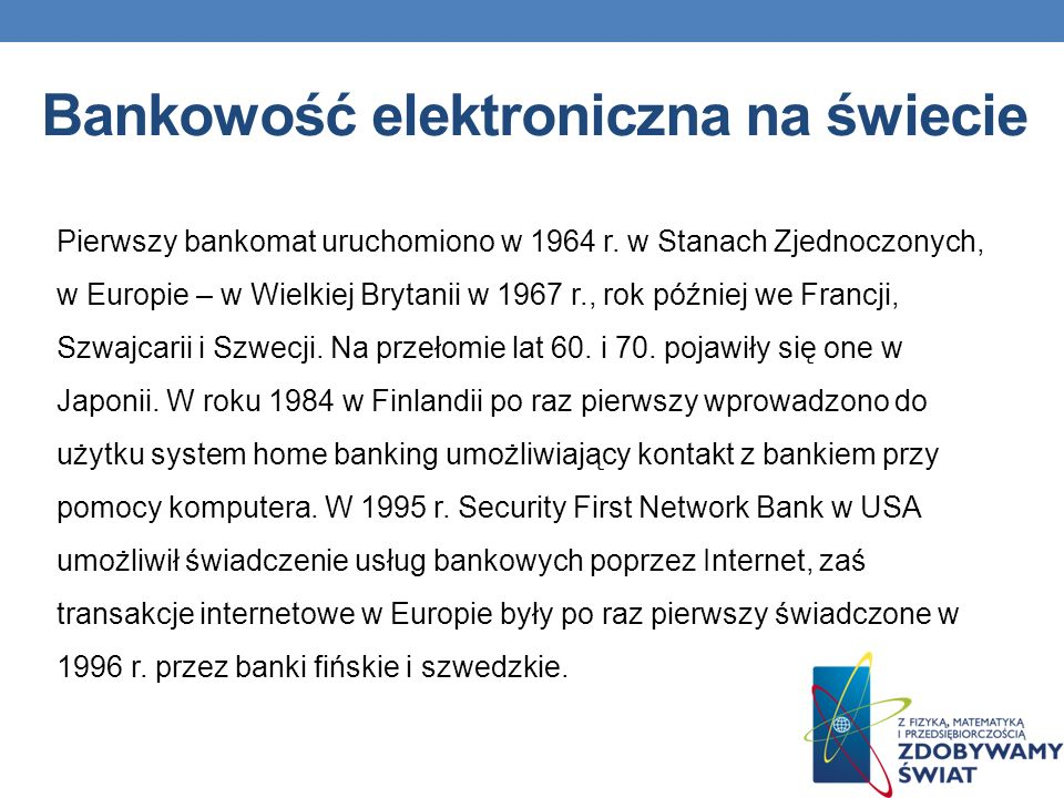 Bankowość elektroniczna na świecie Pierwszy bankomat uruchomiono w 1964 r.