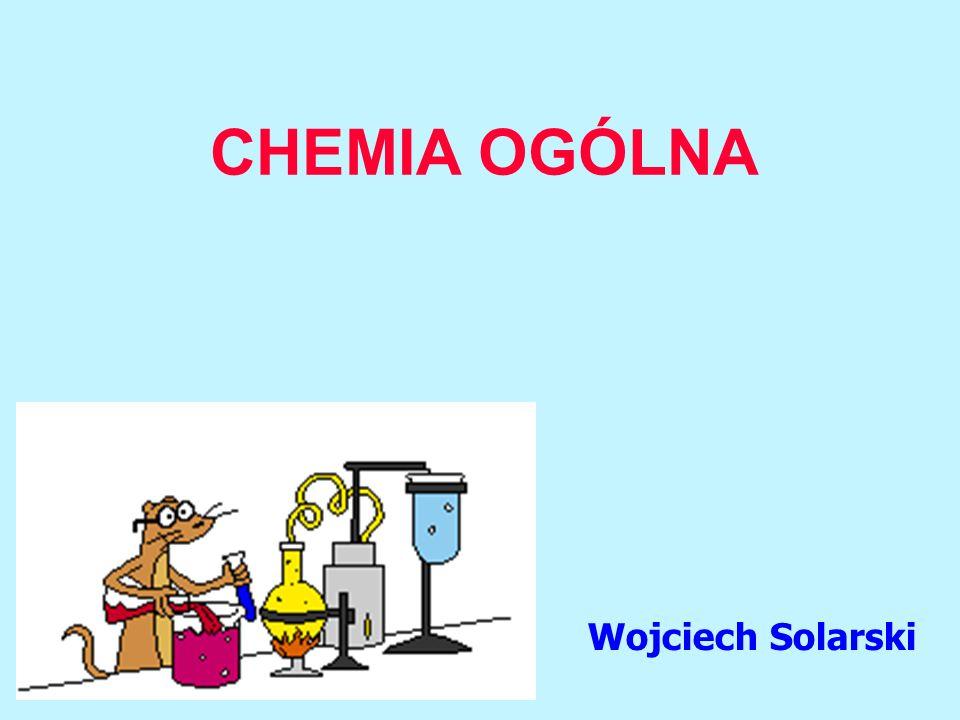CHEMIA OGÓLNA Wojciech Solarski