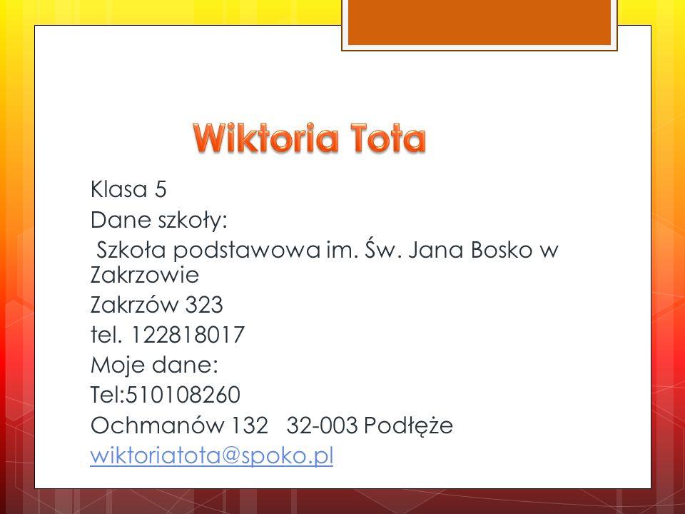 Klasa 5 Dane szkoły: Szkoła podstawowa im. Św. Jana Bosko w Zakrzowie Zakrzów 323 tel. 122818017 Moje dane: tel. 608051944 Zakrzów 198 dominika.tomczy