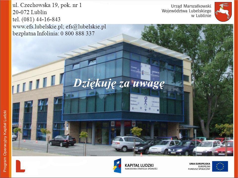 ul. Czechowska 19, pok. nr 1 20-072 Lublin tel. (081) 44-16-843 www.efs.lubelskie.pl; efs@lubelskie.pl bezpłatna Infolinia: 0 800 888 337 Dziękuję za