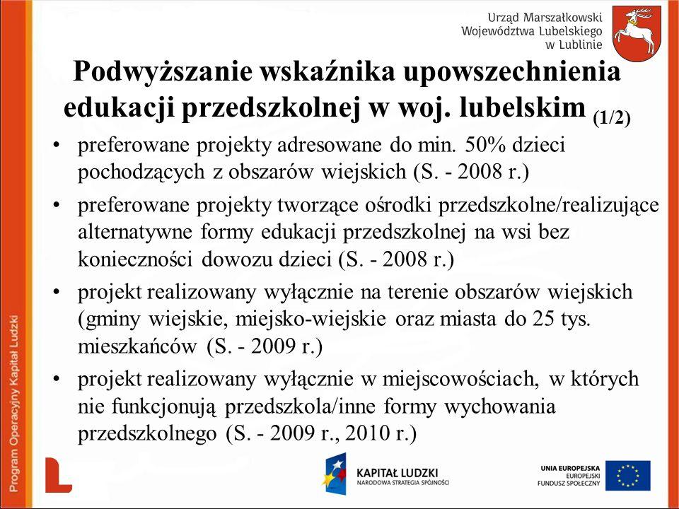 Podwyższanie wskaźnika upowszechnienia edukacji przedszkolnej w woj. lubelskim (1/2) preferowane projekty adresowane do min. 50% dzieci pochodzących z