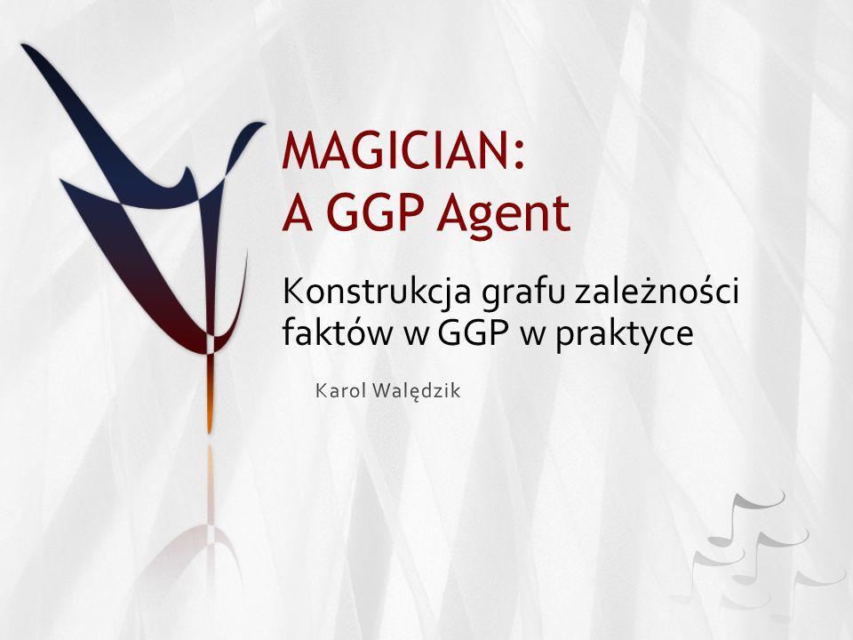 MAGICIAN: A GGP Agent Konstrukcja grafu zależności faktów w GGP w praktyce