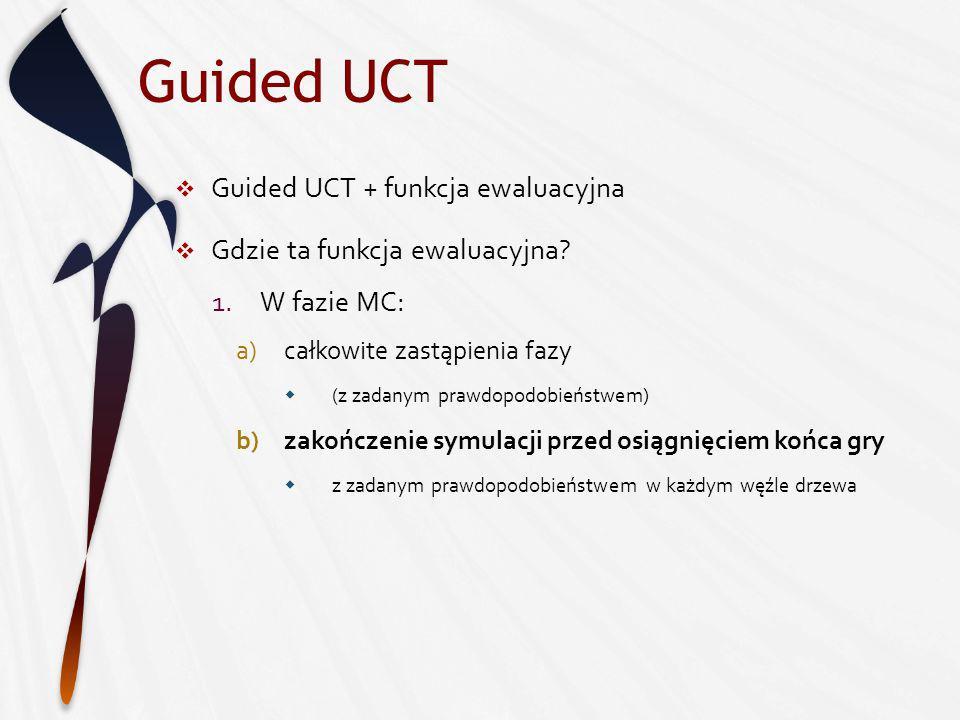 Guided UCT Guided UCT + funkcja ewaluacyjna Gdzie ta funkcja ewaluacyjna.