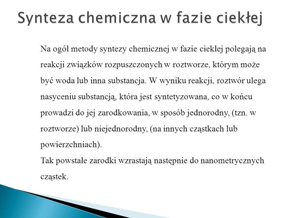 Na ogół metody syntezy chemicznej w fazie ciekłej polegają na reakcji związków rozpuszczonych w roztworze, którym może być woda lub inna substancja. W