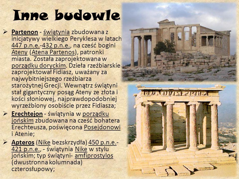 Inne budowle Partenon - świątynia zbudowana z inicjatywy wielkiego Peryklesa w latach 447 p.n.e.-432 p.n.e., na cześć bogini Ateny (Atena Partenos), p