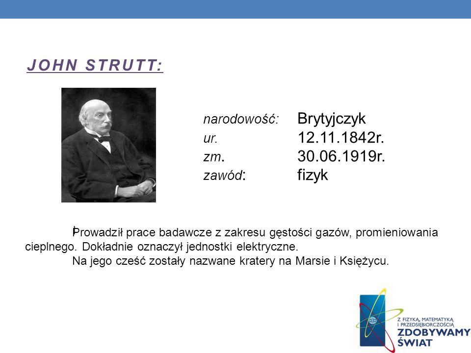 JOHN STRUTT: narodowość: Brytyjczyk ur.12.11.1842r.