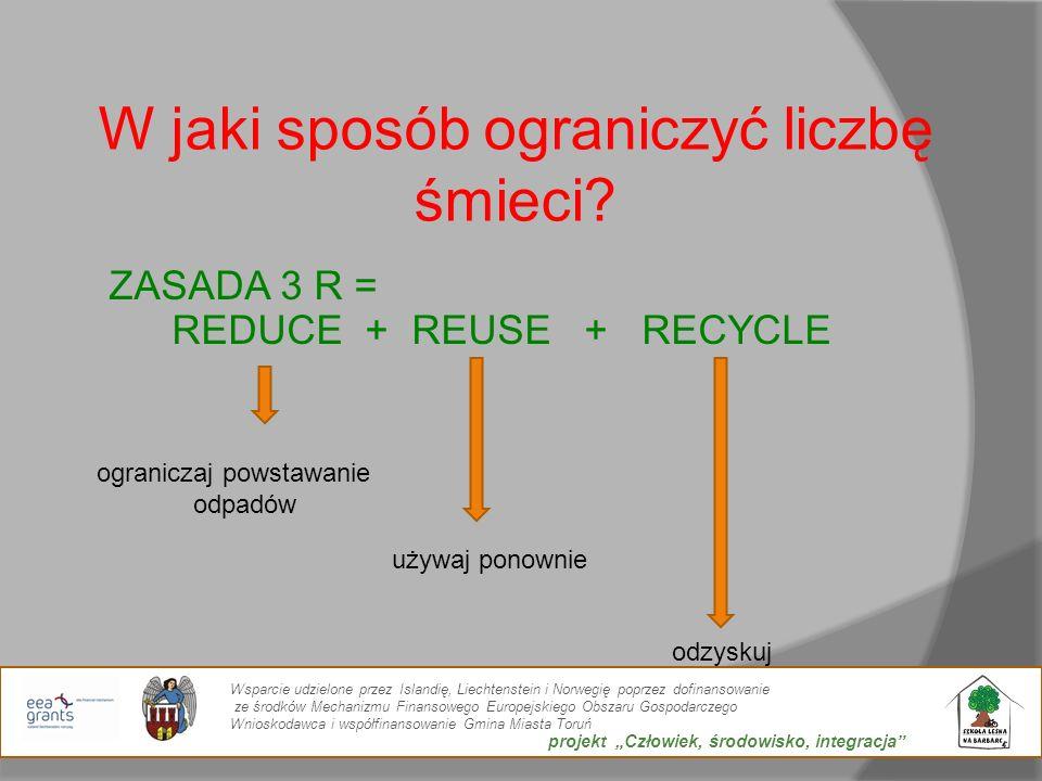 W jaki sposób ograniczyć liczbę śmieci? ZASADA 3 R = REDUCE + REUSE + RECYCLE ograniczaj powstawanie odpadów używaj ponownie odzyskuj Wsparcie udzielo